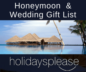 Honeymoon & Wedding Gift List by Holidaysplease member of the Destination Wedding Directory by WeddingsArboadGuide